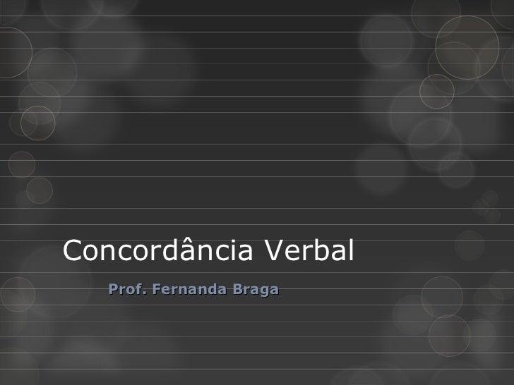 Concordância Verbal   Prof. Fernanda Braga