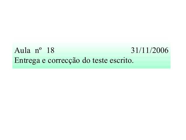 Aula nº 18 31/11/2006 Entrega e correcção do teste escrito.