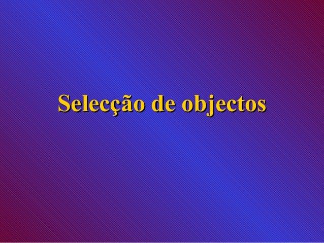 Selecção de objectosSelecção de objectos