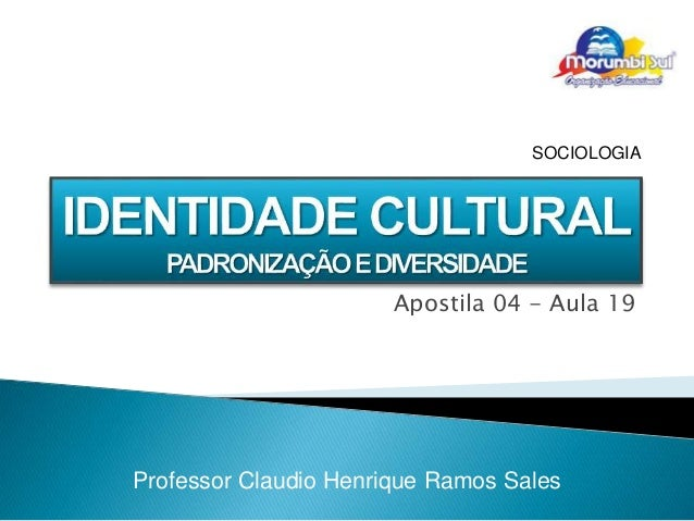 Apostila 04 - Aula 19 Professor Claudio Henrique Ramos Sales SOCIOLOGIA