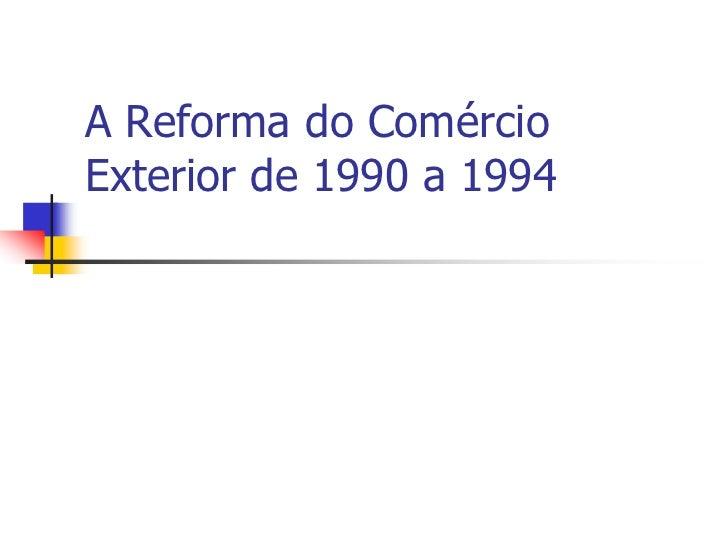 A Reforma do ComércioExterior de 1990 a 1994