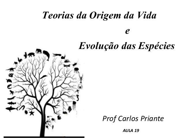 Teorias da Origem da Vida e Evolução das Espécies Prof Carlos Priante AULA 19