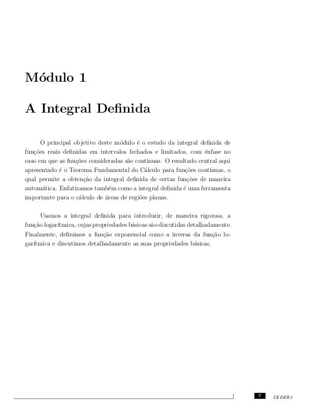 M´odulo 1 A Integral Definida O principal objetivo deste m´odulo ´e o estudo da integral definida de fun¸c˜oes reais definida...