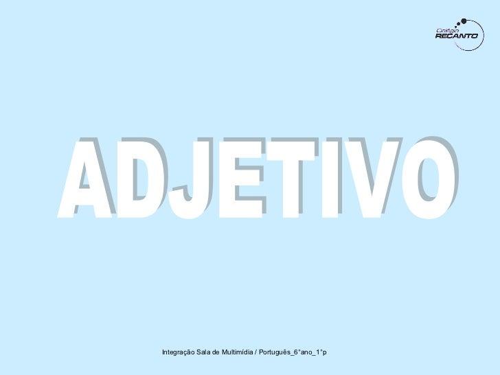 ADJETIVO Integração Sala de Multimídia / Português_6°ano_1°p