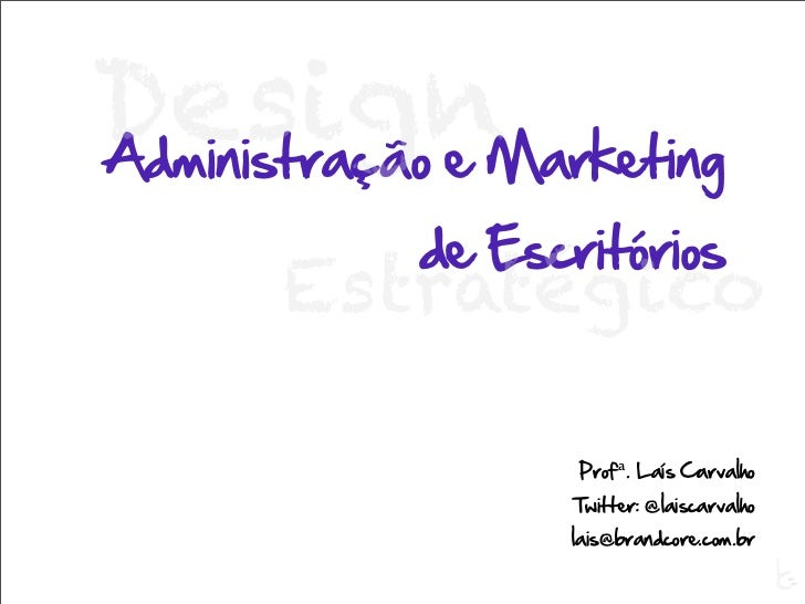 DesignMarketingAdministração e       de Escritórios    Estratégico              Profª. Laís Carvalho              Twitter:...