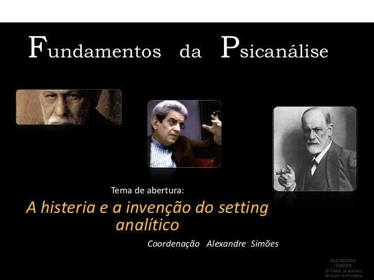 Fundamentos   da   Psicanálise<br />Tema de abertura: <br />A histeria e a invenção do setting analítico<br />Coordenação ...