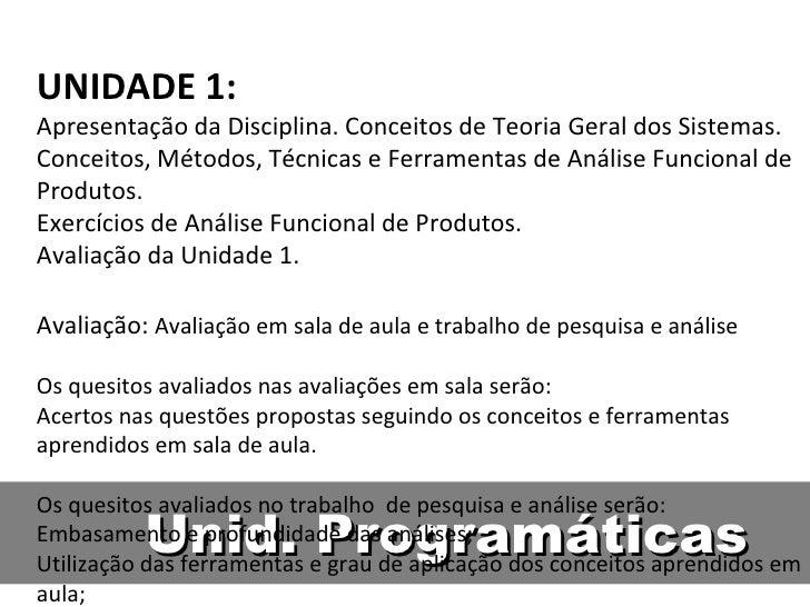 Unid. Programáticas UNIDADE 1: Apresentação da Disciplina. Conceitos de Teoria Geral dos Sistemas. Conceitos, Métodos, Téc...
