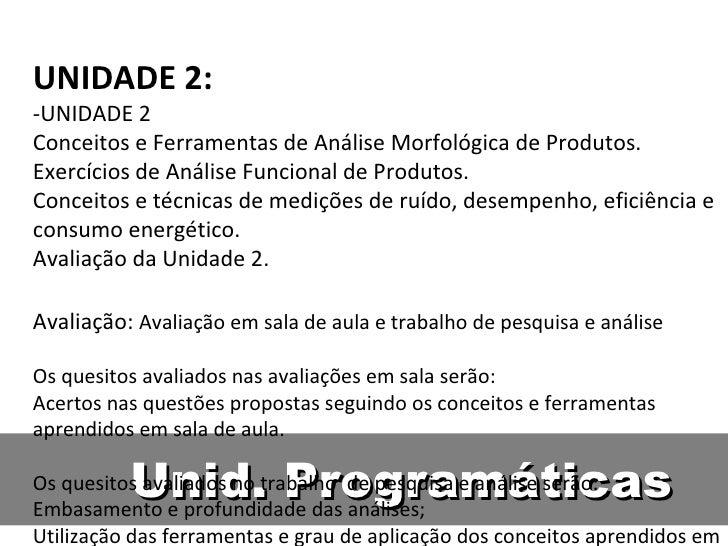 Unid. Programáticas UNIDADE 2: -UNIDADE 2  Conceitos e Ferramentas de Análise Morfológica de Produtos.  Exercícios de Anál...