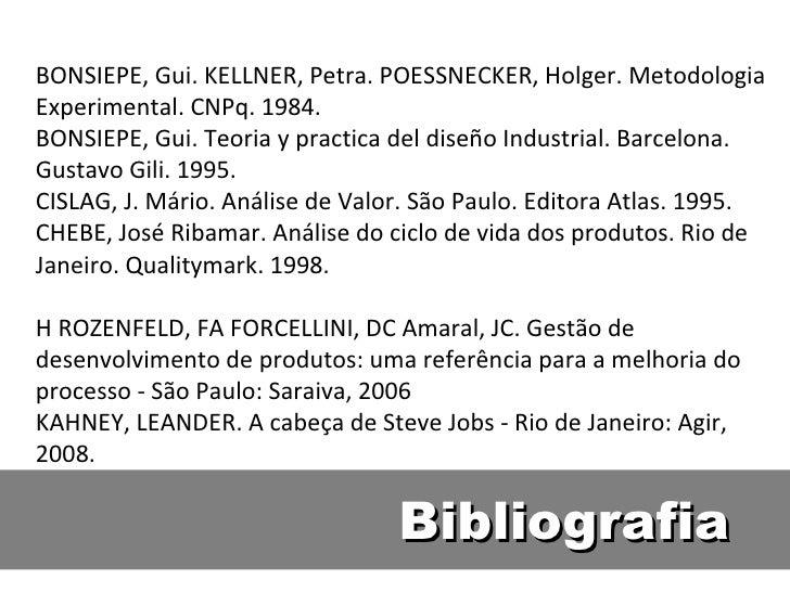 Bibliografia BONSIEPE, Gui. KELLNER, Petra. POESSNECKER, Holger. Metodologia Experimental. CNPq. 1984. BONSIEPE, Gui. Teor...