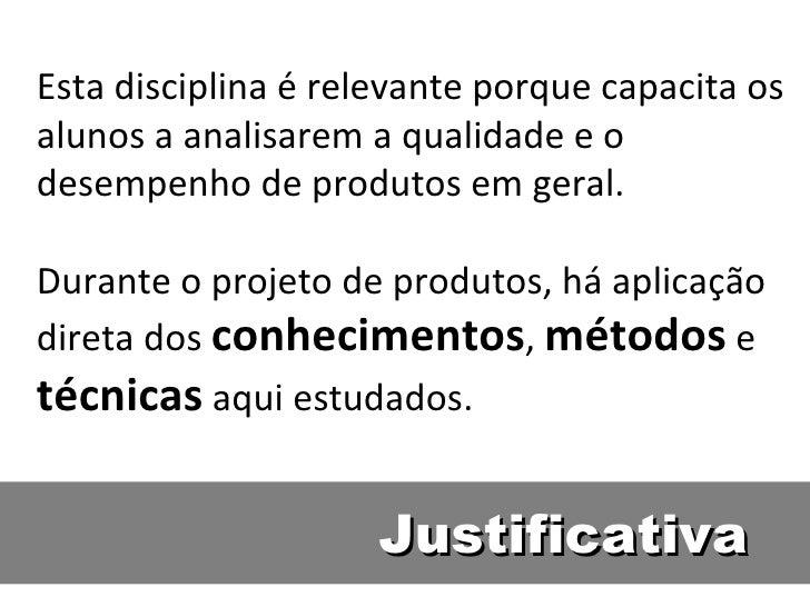Justificativa Esta disciplina é relevante porque capacita os alunos a analisarem a qualidade e o desempenho de produtos em...
