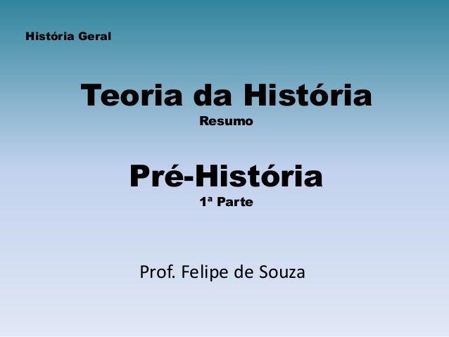 História Geral        Teoria da História                        Resumo                 Pré-História                       ...