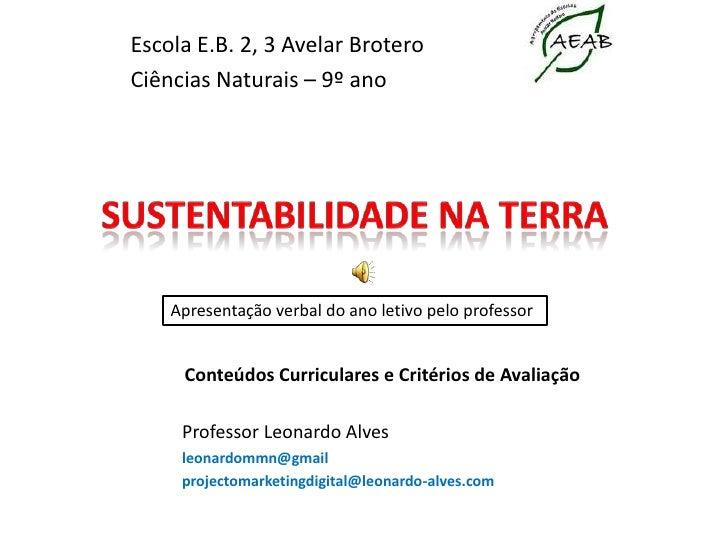Escola E.B. 2, 3 Avelar Brotero<br />Ciências Naturais – 9º ano<br />SUSTENTABILIDADE NA TERRA <br />Apresentação verbal d...