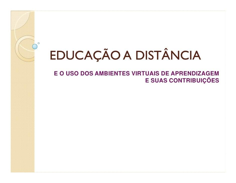 EDUCAÇÃO A DISTÂNCIAE O USO DOS AMBIENTES VIRTUAIS DE APRENDIZAGEM                          E SUAS CONTRIBUIÇÕES