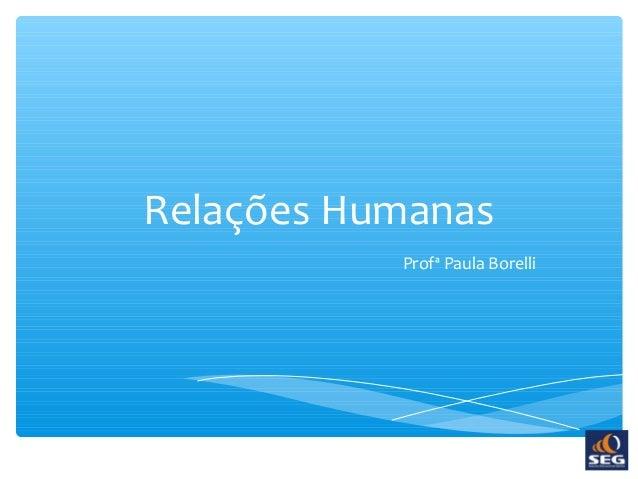 Relações Humanas Profª Paula Borelli