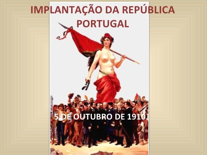 IMPLANTAÇÃO DA REPÚBLICA PORTUGAL 5 DE OUTUBRO DE 1910