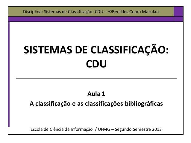 Disciplina: Sistemas de Classificação: CDU – ©Benildes Coura Maculan Escola de Ciência da Informação / UFMG – Segundo Seme...