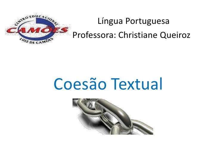 Língua Portuguesa  Professora: Christiane QueirozCoesão Textual