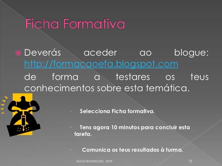 Deverás      aceder      ao    blogue:      http://formacaoefa.blogspot.com     de     forma   a   testares  os    teus  ...