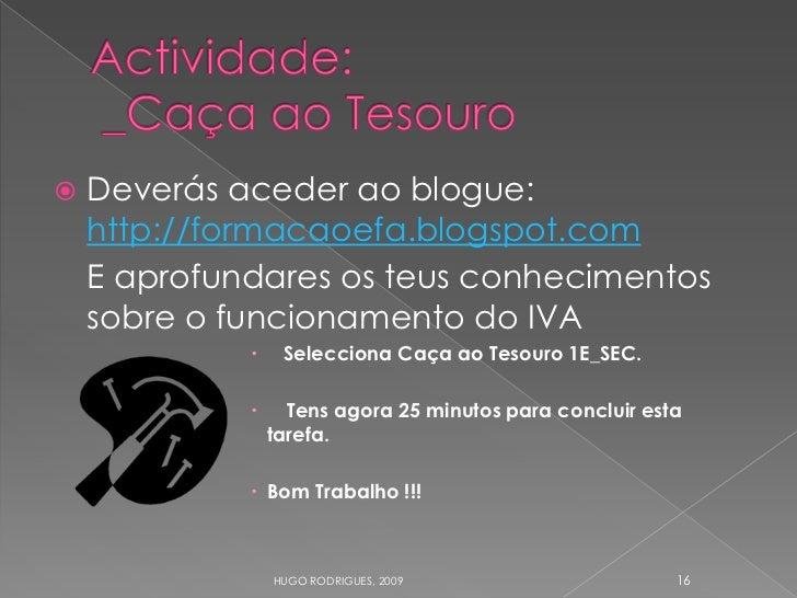 Deverás aceder ao blogue:      http://formacaoefa.blogspot.com     E aprofundares os teus conhecimentos     sobre o funci...