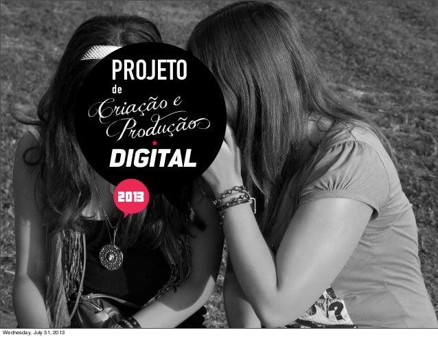 PROJETOde DIGITAL Criação e Produção 2012/22013 Wednesday, July 31, 2013