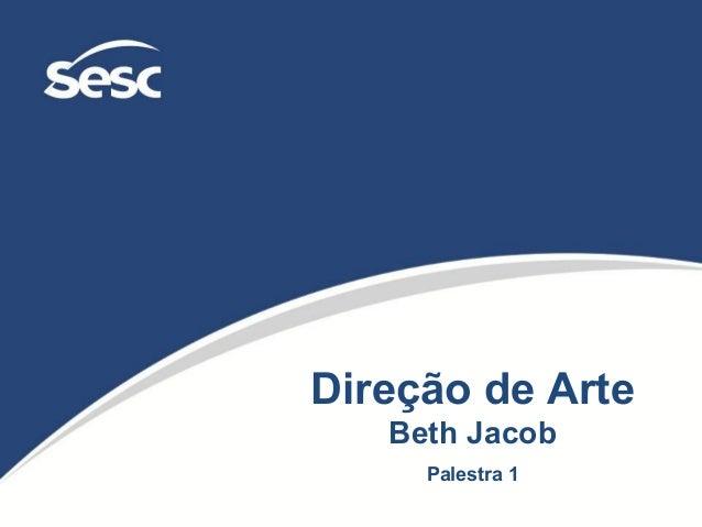 Direção de ArteBeth JacobPalestra 1