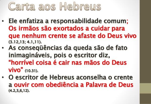 • Ele enfatiza a responsabilidade comum; Os irmãos são exortados a cuidar para que nenhum crente se afaste do Deus vivo (3...