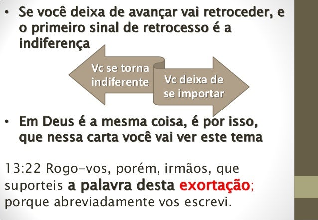 • Se você deixa de avançar vai retroceder, e o primeiro sinal de retrocesso é a indiferença • Em Deus é a mesma coisa, é p...