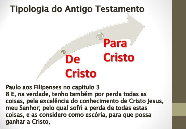 De Cristo Para Cristo Tipologia do Antigo Testamento Paulo aos Filipenses no capitulo 3 8 E, na verdade, tenho também por ...