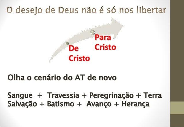 De Cristo Para Cristo Olha o cenário do AT de novo Sangue + Travessia + Peregrinação + Terra Salvação + Batismo + Avanço +...