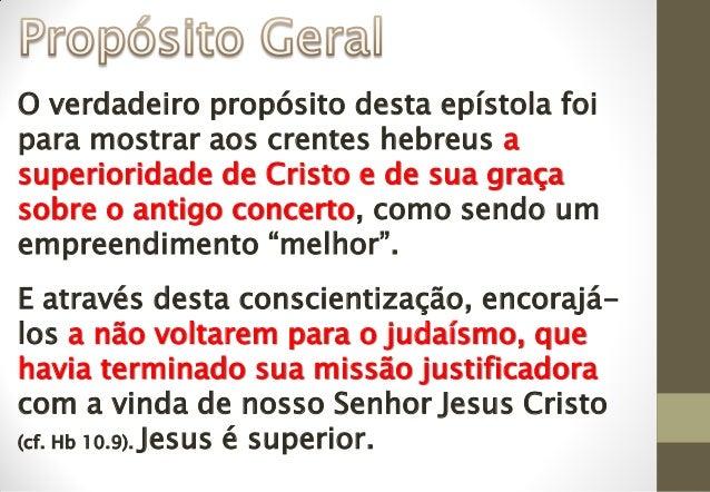 O verdadeiro propósito desta epístola foi para mostrar aos crentes hebreus a superioridade de Cristo e de sua graça sobre ...