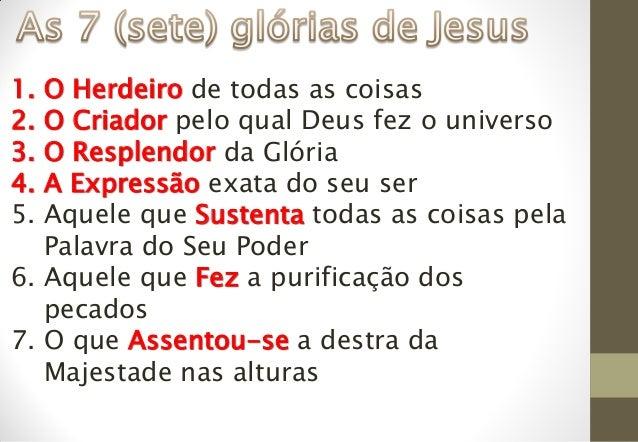 1. O Herdeiro de todas as coisas 2. O Criador pelo qual Deus fez o universo 3. O Resplendor da Glória 4. A Expressão exata...