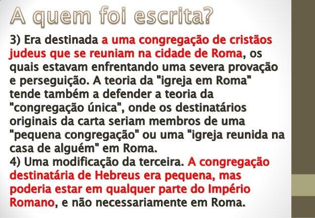 3) Era destinada a uma congregação de cristãos judeus que se reuniam na cidade de Roma, os quais estavam enfrentando uma s...