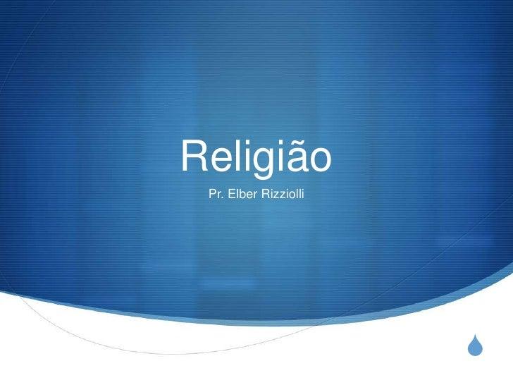 Religião<br />Pr. Elber Rizziolli<br />