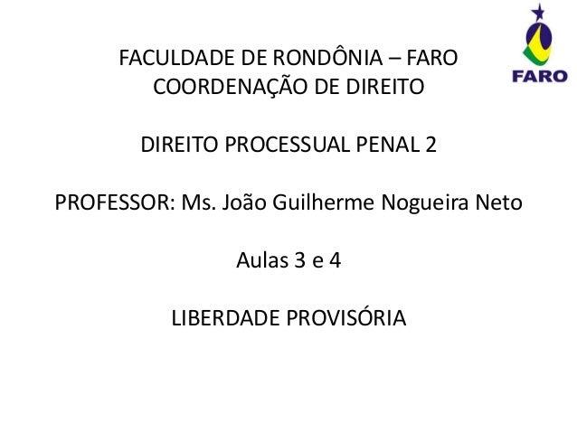 FACULDADE DE RONDÔNIA – FARO COORDENAÇÃO DE DIREITO DIREITO PROCESSUAL PENAL 2 PROFESSOR: Ms. João Guilherme Nogueira Neto...