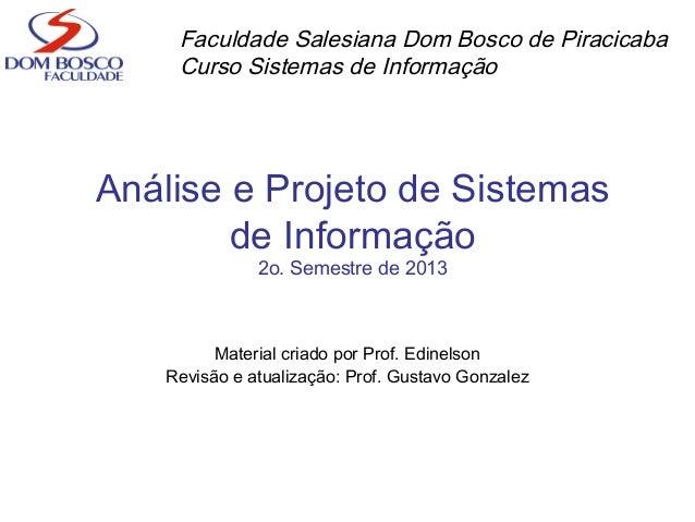 Análise e Projeto de Sistemas de Informação 2o. Semestre de 2013 Material criado por Prof. Edinelson Revisão e atualização...