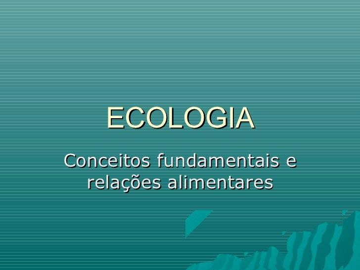 ECOLOGIAConceitos fundamentais e  relações alimentares