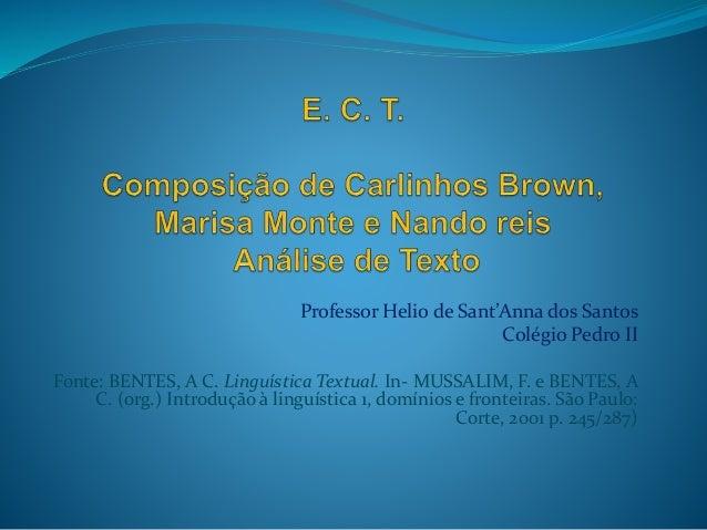 Professor Helio de Sant'Anna dos Santos Colégio Pedro II Fonte: BENTES, A C. Linguística Textual. In- MUSSALIM, F. e BENTE...