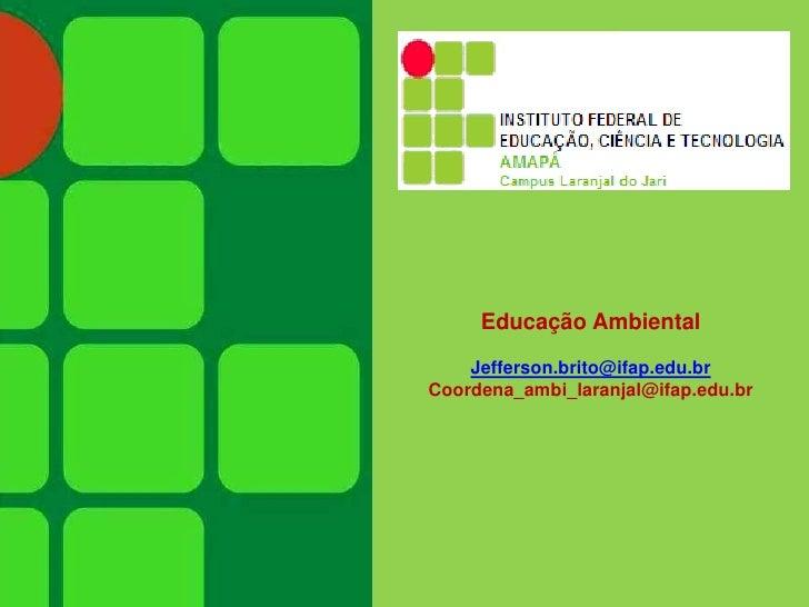 Educação Ambiental    Jefferson.brito@ifap.edu.brCoordena_ambi_laranjal@ifap.edu.br