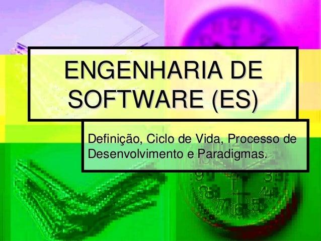 ENGENHARIA DESOFTWARE (ES) Definição, Ciclo de Vida, Processo de Desenvolvimento e Paradigmas.