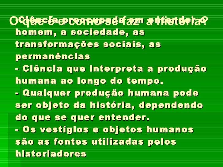 <ul><li>Ciência preocupada em entender o homem, a sociedade, as transformações sociais, as permanências - Ciência que inte...