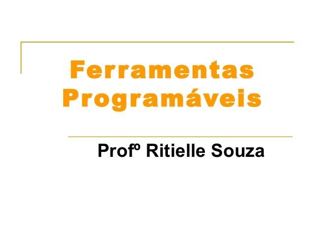 Fer ramentas  Programáveis  Profº Ritielle Souza