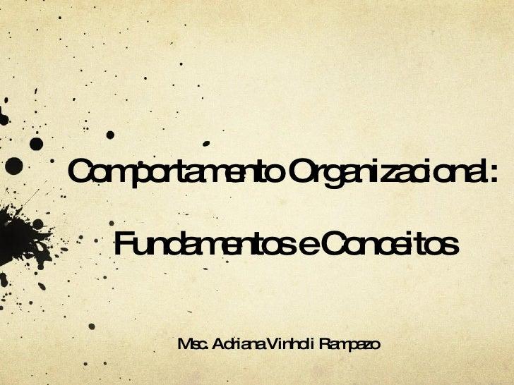 Comportamento Organizacional: Fundamentos e Conceitos Msc. Adriana Vinholi Rampazo