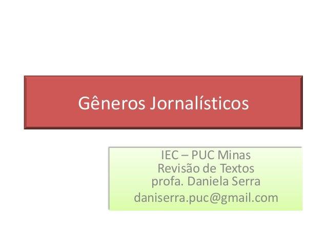 Gêneros Jornalísticos IEC – PUC Minas Revisão de Textos profa. Daniela Serra daniserra.puc@gmail.com