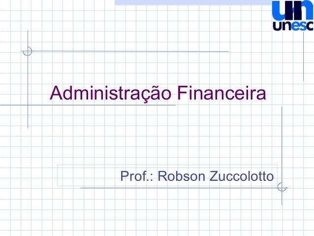 Administração Financeira Prof.: Robson Zuccolotto