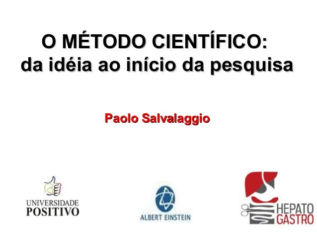 O MÉTODO CIENTÍFICO:da idéia ao início da pesquisa         Paolo Salvalaggio