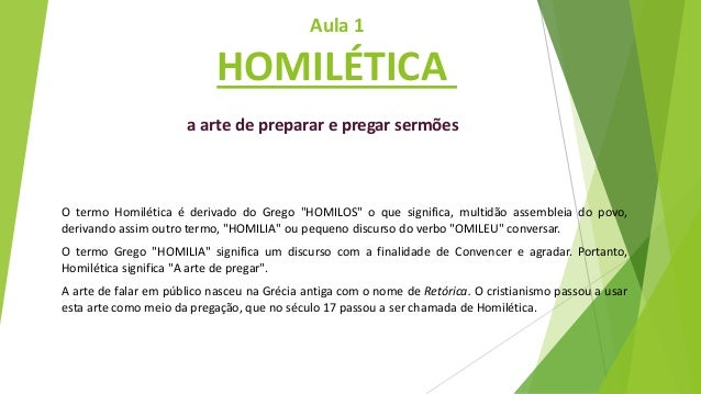 """Aula 1 HOMILÉTICA a arte de preparar e pregar sermões O termo Homilética é derivado do Grego """"HOMILOS"""" o que significa, mu..."""
