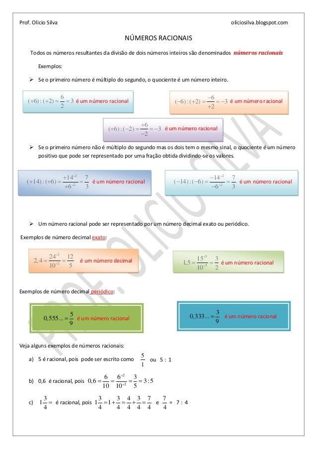 Prof. Olicio Silva oliciosilva.blogspot.comNÚMEROS RACIONAISTodos os números resultantes da divisão de dois números inteir...