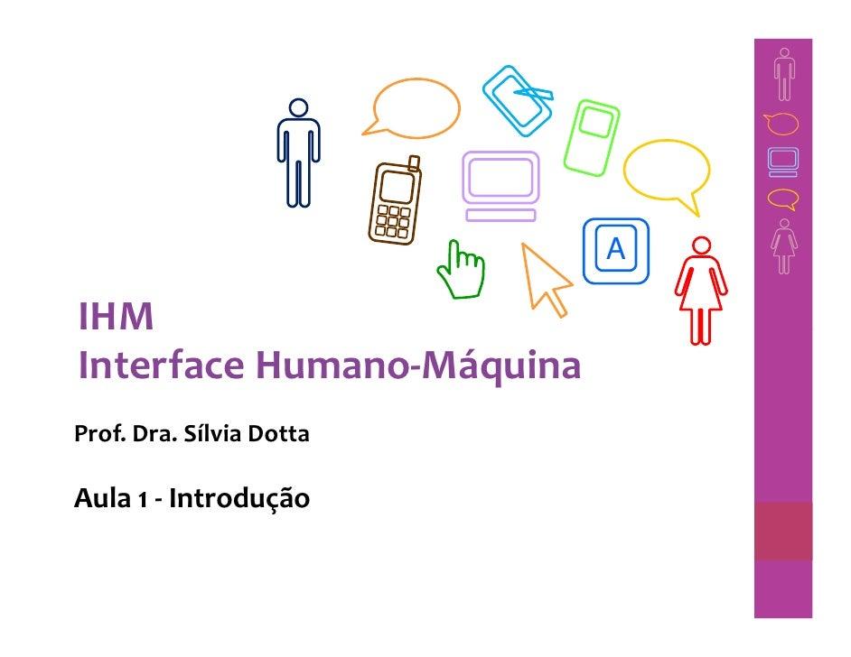 AIHMInterface Humano-MáquinaProf. Dra. Sílvia DottaAula 1 - Introdução