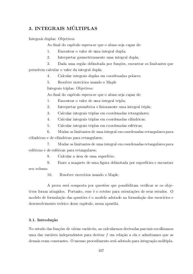 3. INTEGRAIS M´ULTIPLAS Integrais duplas: Objetivos: Ao final do cap´ıtulo espera-se que o aluno seja capaz de: 1. Encontra...
