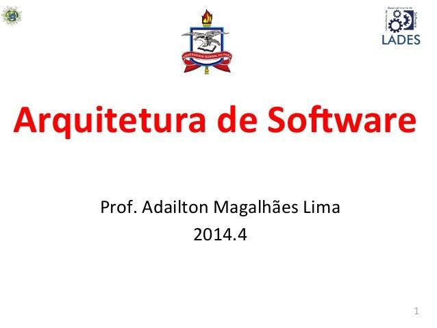 1   Arquitetura  de  So-ware   Prof.  Adailton  Magalhães  Lima   2014.4